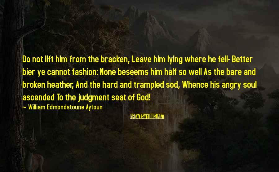 Short Cute Love Song Sayings By William Edmondstoune Aytoun: Do not lift him from the bracken, Leave him lying where he fell- Better bier