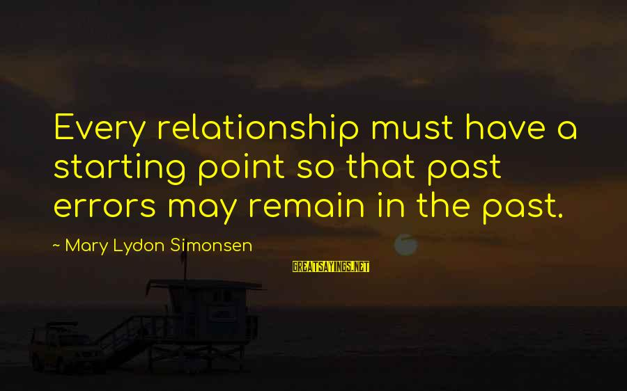 Short Demented Sayings By Mary Lydon Simonsen: Every relationship must have a starting point so that past errors may remain in the