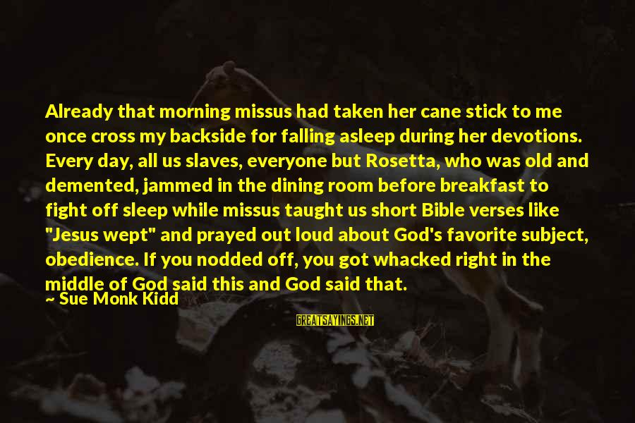 Short Demented Sayings By Sue Monk Kidd: Already that morning missus had taken her cane stick to me once cross my backside