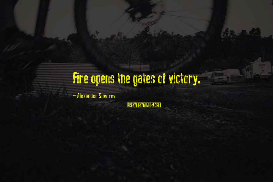 Short Funny Pub Sayings By Alexander Suvorov: Fire opens the gates of victory.