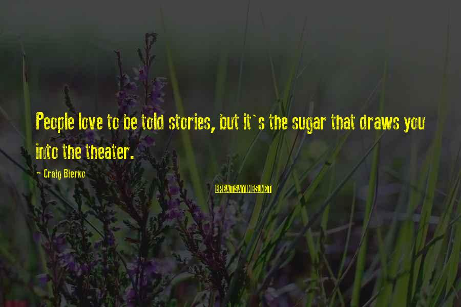 Short Homeland Sayings By Craig Bierko: People love to be told stories, but it's the sugar that draws you into the