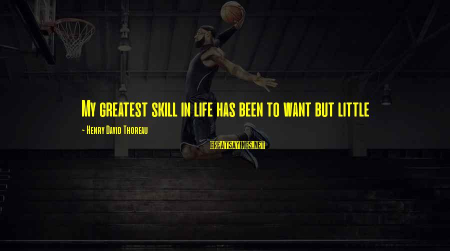 Short Homeland Sayings By Henry David Thoreau: My greatest skill in life has been to want but little