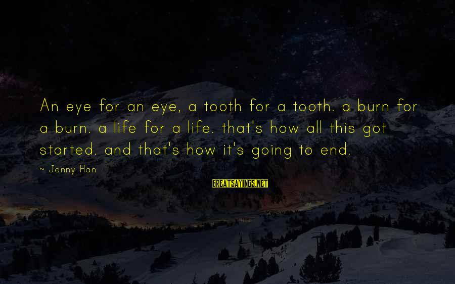 Short Homeland Sayings By Jenny Han: An eye for an eye, a tooth for a tooth. a burn for a burn.
