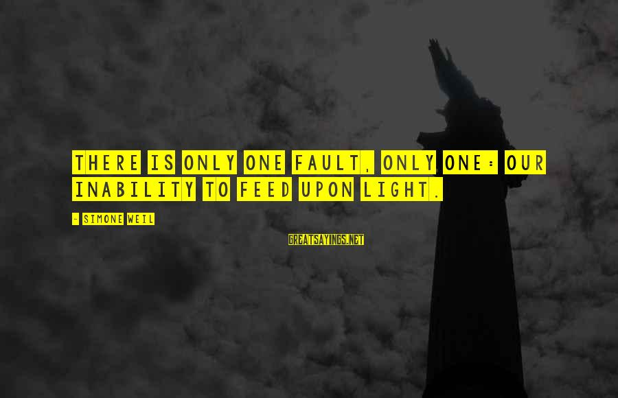 Short Homeland Sayings By Simone Weil: There is only one fault, only one: our inability to feed upon light.