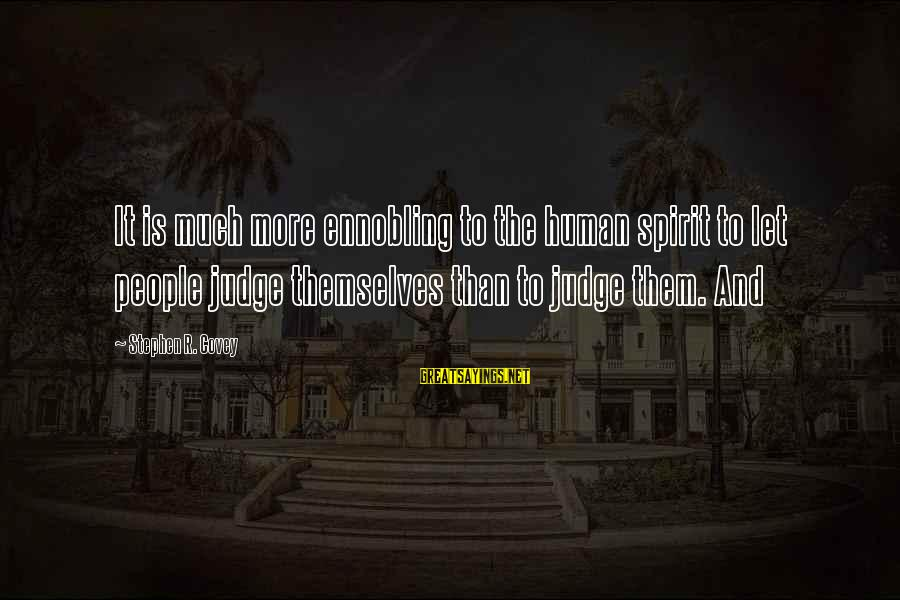 Short Homeland Sayings By Stephen R. Covey: It is much more ennobling to the human spirit to let people judge themselves than