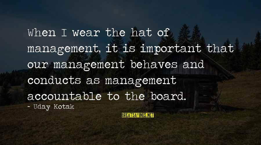 Short Homeland Sayings By Uday Kotak: When I wear the hat of management, it is important that our management behaves and