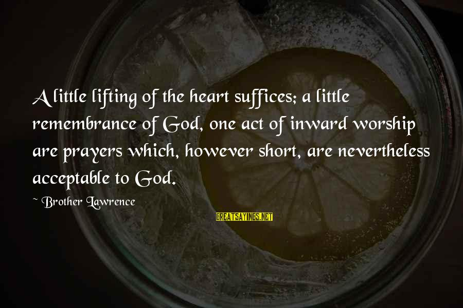Short Prayer Sayings By Brother Lawrence: A little lifting of the heart suffices; a little remembrance of God, one act of