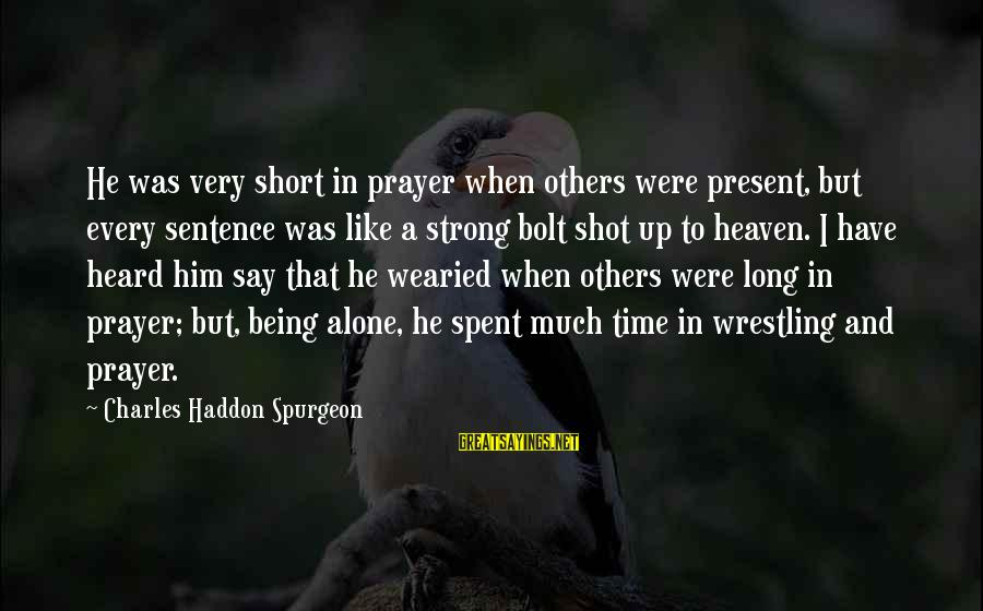 Short Prayer Sayings By Charles Haddon Spurgeon: He was very short in prayer when others were present, but every sentence was like