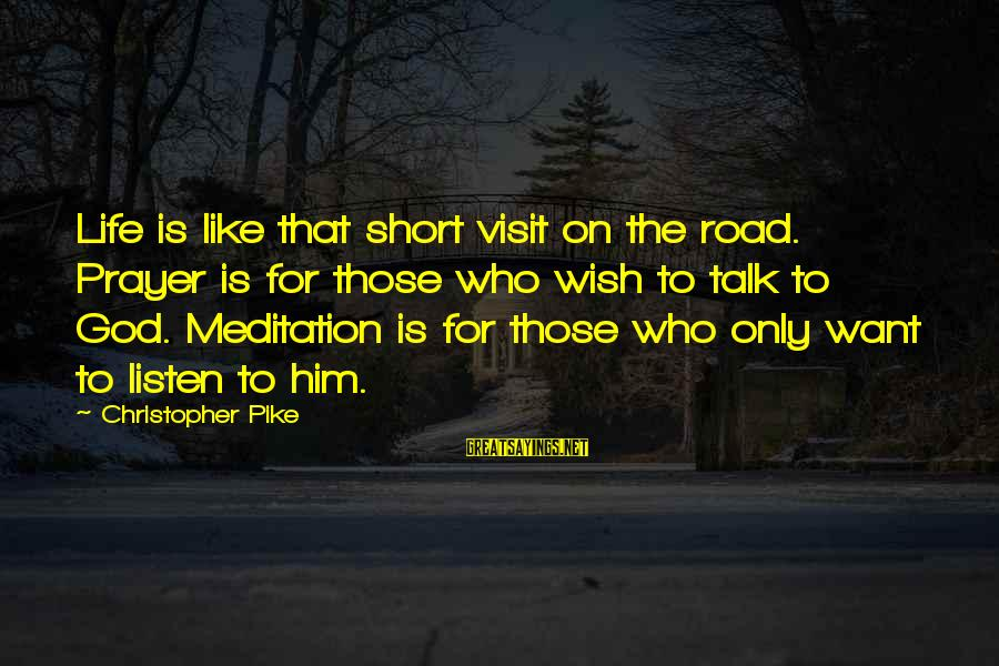 Short Prayer Sayings By Christopher Pike: Life is like that short visit on the road. Prayer is for those who wish