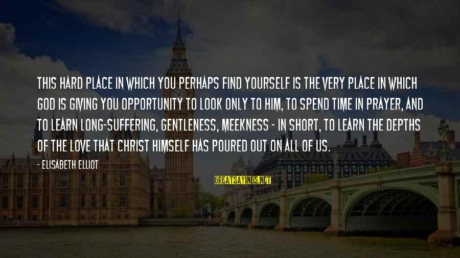 Short Prayer Sayings By Elisabeth Elliot: This hard place in which you perhaps find yourself is the very place in which