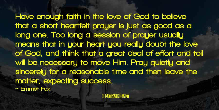 Short Prayer Sayings By Emmet Fox: Have enough faith in the love of God to believe that a short heartfelt prayer