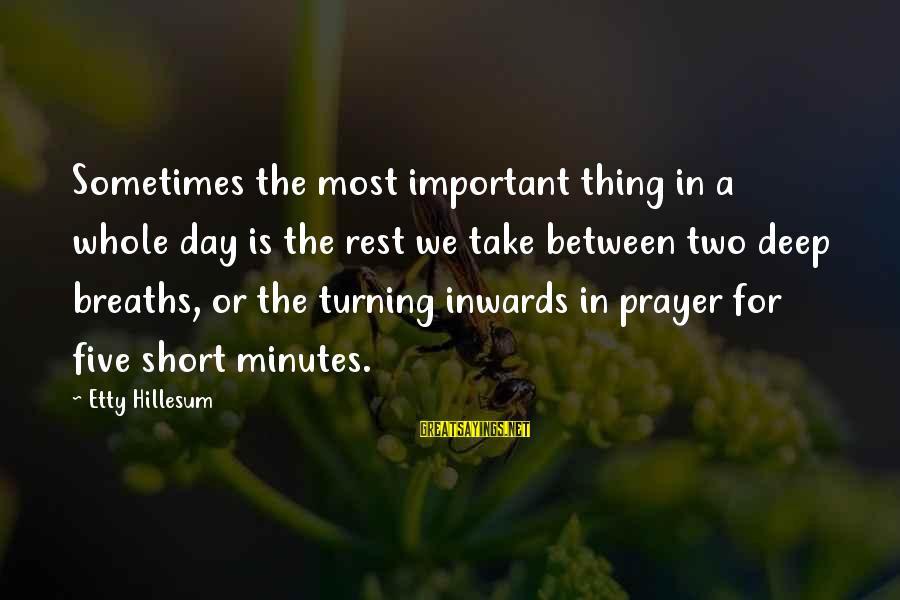 Short Prayer Sayings By Etty Hillesum: Sometimes the most important thing in a whole day is the rest we take between