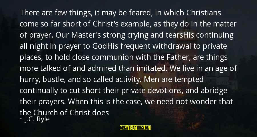 Short Prayer Sayings By J.C. Ryle: There are few things, it may be feared, in which Christians come so far short