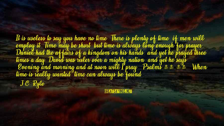 Short Prayer Sayings By J.C. Ryle: It is useless to say you have no time. There is plenty of time, if