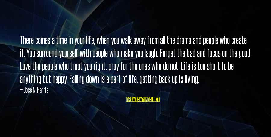 Short Prayer Sayings By Jose N. Harris: There comes a time in your life, when you walk away from all the drama