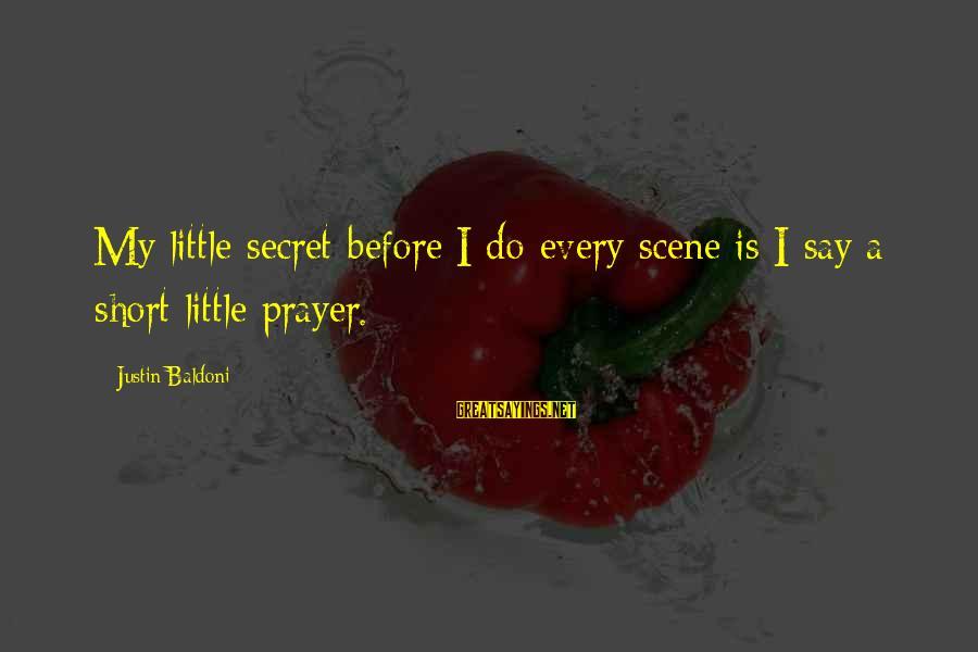 Short Prayer Sayings By Justin Baldoni: My little secret before I do every scene is I say a short little prayer.