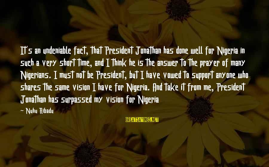 Short Prayer Sayings By Nuhu Ribadu: It's an undeniable fact, that President Jonathan has done well for Nigeria in such a