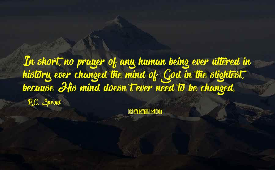 Short Prayer Sayings By R.C. Sproul: In short, no prayer of any human being ever uttered in history ever changed the