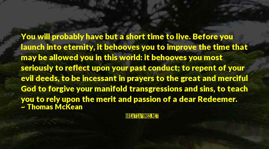 Short Prayer Sayings By Thomas McKean: You will probably have but a short time to live. Before you launch into eternity,