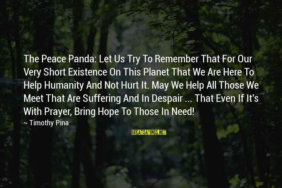 Short Prayer Sayings By Timothy Pina: The Peace Panda: Let Us Try To Remember That For Our Very Short Existence On