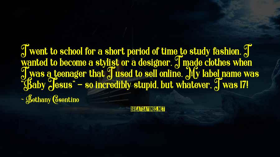 Short School Sayings By Bethany Cosentino: I went to school for a short period of time to study fashion. I wanted