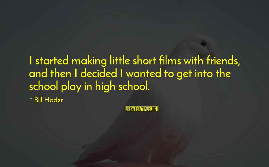 Short School Sayings By Bill Hader: I started making little short films with friends, and then I decided I wanted to