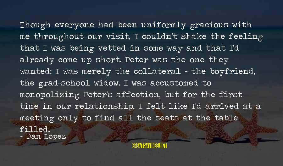 Short School Sayings By Dan Lopez: Though everyone had been uniformly gracious with me throughout our visit, I couldn't shake the