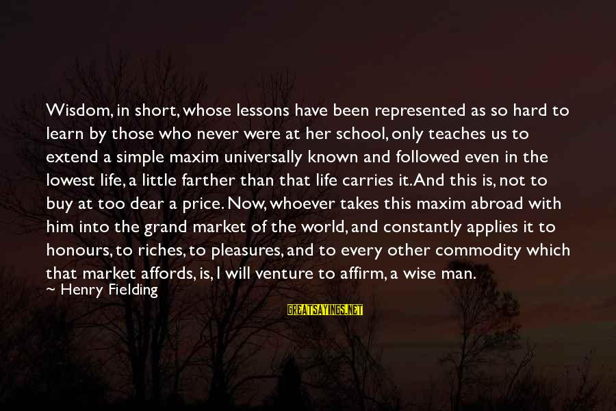 Short School Sayings By Henry Fielding: Wisdom, in short, whose lessons have been represented as so hard to learn by those