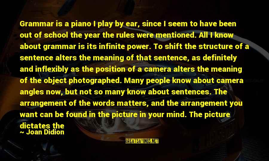 Short School Sayings By Joan Didion: Grammar is a piano I play by ear, since I seem to have been out