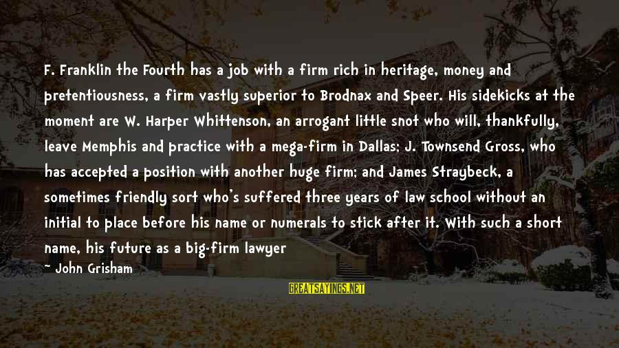 Short School Sayings By John Grisham: F. Franklin the Fourth has a job with a firm rich in heritage, money and