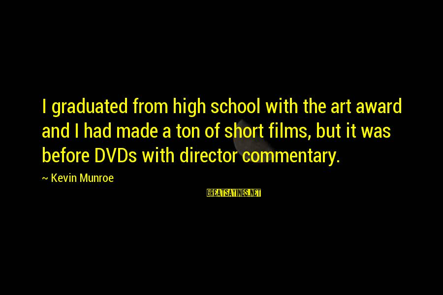 Short School Sayings By Kevin Munroe: I graduated from high school with the art award and I had made a ton