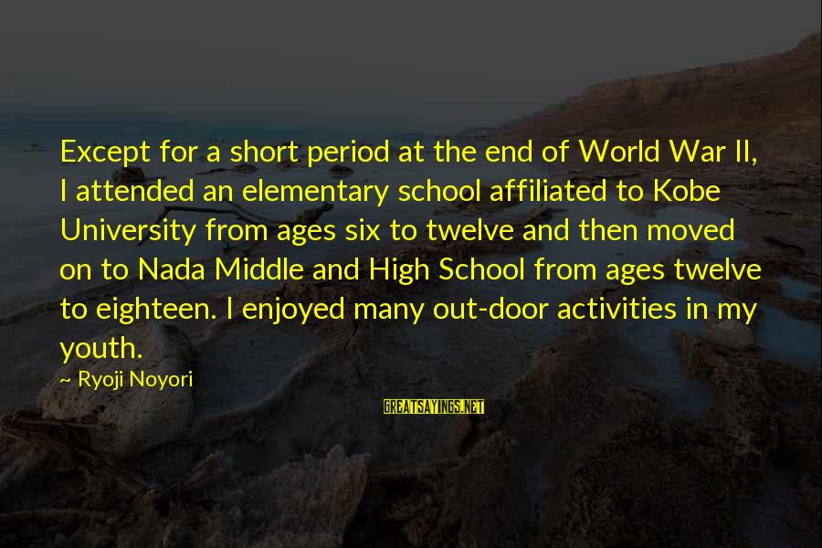 Short School Sayings By Ryoji Noyori: Except for a short period at the end of World War II, I attended an
