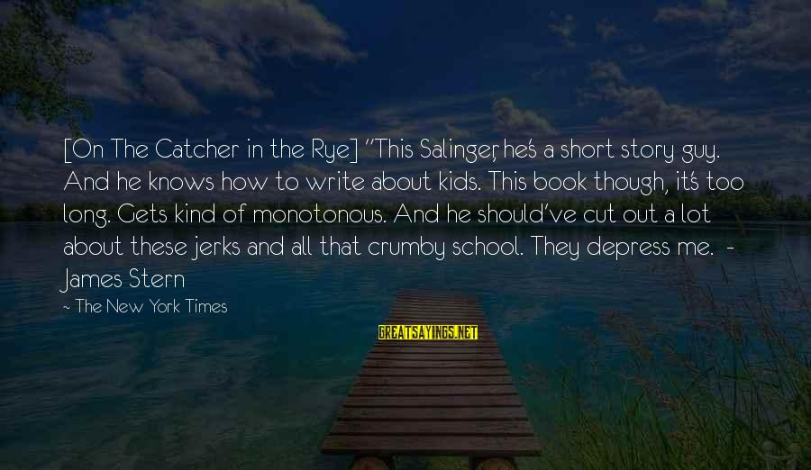 "Short School Sayings By The New York Times: [On The Catcher in the Rye] ""This Salinger, he's a short story guy. And he"