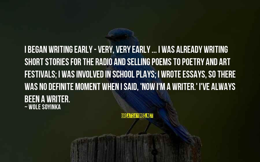 Short School Sayings By Wole Soyinka: I began writing early - very, very early ... I was already writing short stories