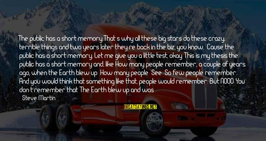Short See You Later Sayings By Steve Martin: The public has a short memory. That's why all these big stars do these crazy,