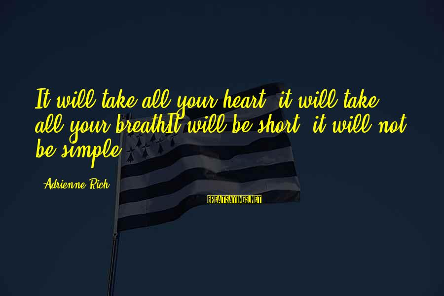 Short Simple Sayings By Adrienne Rich: It will take all your heart, it will take all your breathIt will be short,