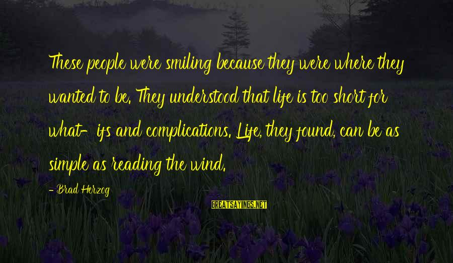 Short Simple Sayings By Brad Herzog: These people were smiling because they were where they wanted to be. They understood that