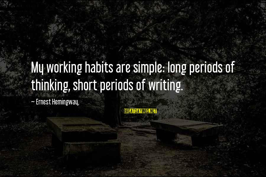 Short Simple Sayings By Ernest Hemingway,: My working habits are simple: long periods of thinking, short periods of writing.