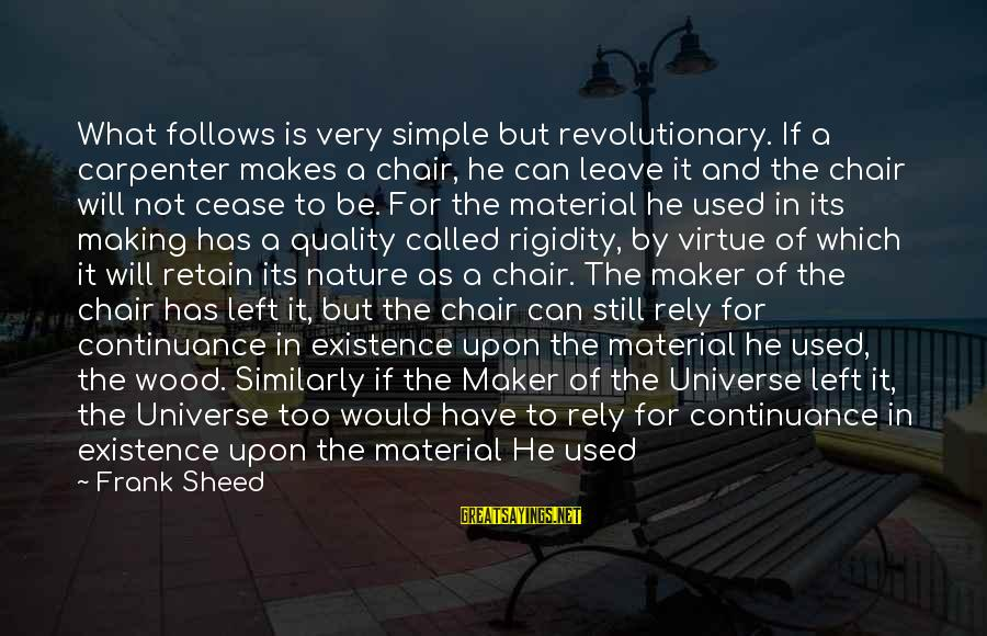 Short Simple Sayings By Frank Sheed: What follows is very simple but revolutionary. If a carpenter makes a chair, he can