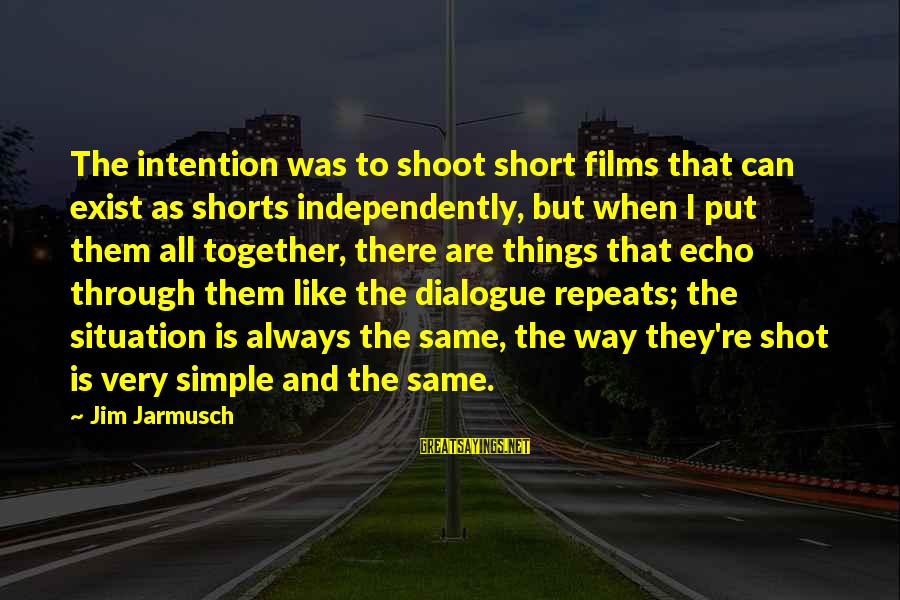 Short Simple Sayings By Jim Jarmusch: The intention was to shoot short films that can exist as shorts independently, but when