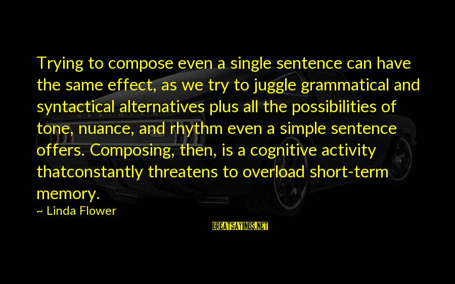 Short Simple Sayings By Linda Flower: Trying to compose even a single sentence can have the same effect, as we try