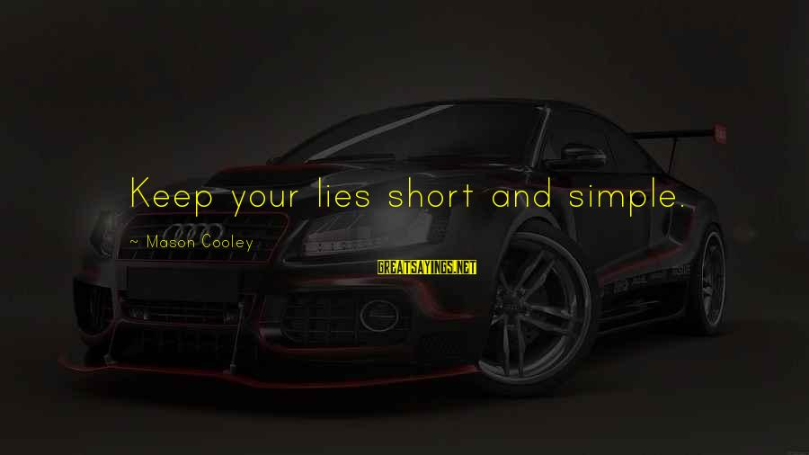 Short Simple Sayings By Mason Cooley: Keep your lies short and simple.