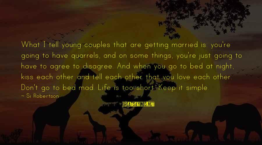 Short Simple Sayings By Si Robertson: What I tell young couples that are getting married is: you're going to have quarrels,