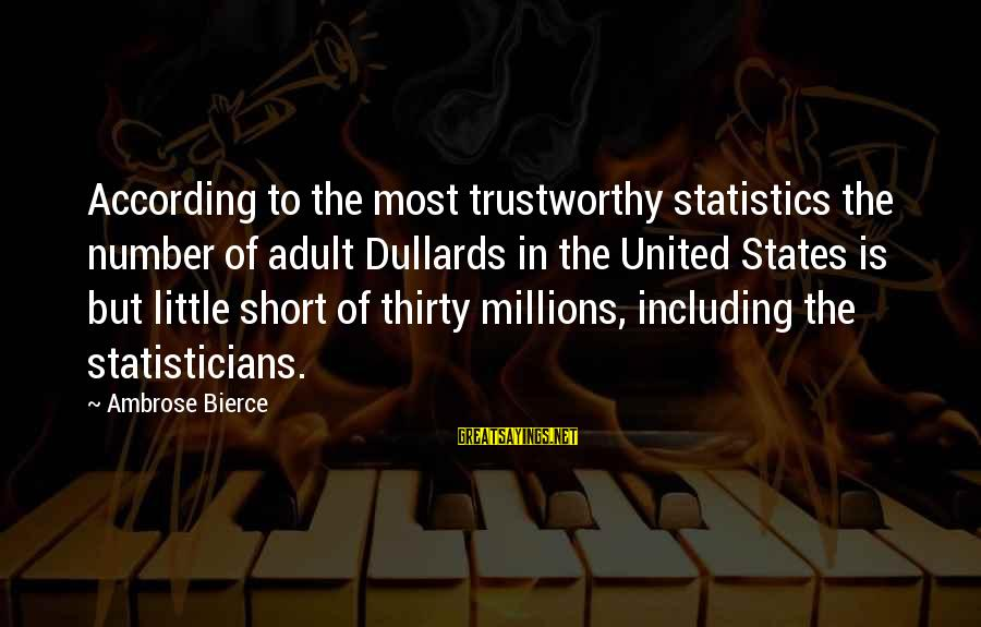 Short Trustworthy Sayings By Ambrose Bierce: According to the most trustworthy statistics the number of adult Dullards in the United States