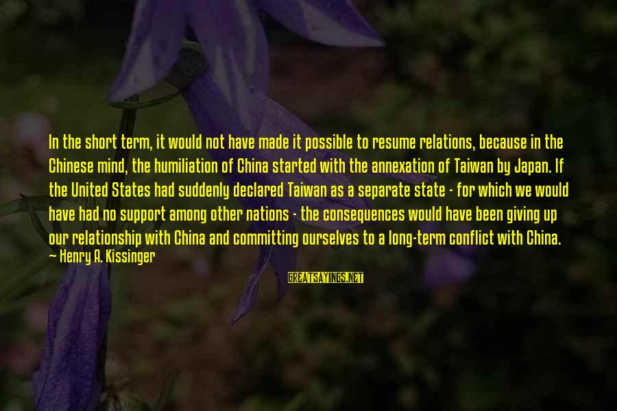 Short United Nations Sayings By Henry A. Kissinger: In the short term, it would not have made it possible to resume relations, because