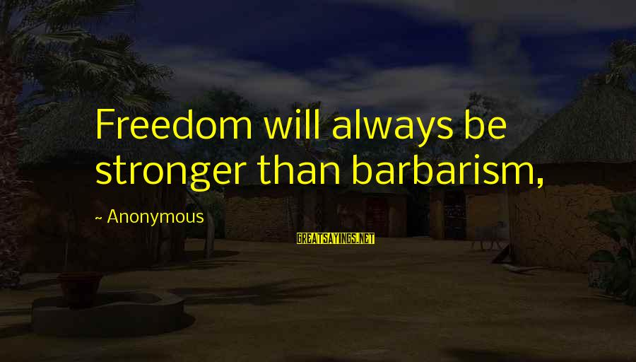 Short Vacation Sayings By Anonymous: Freedom will always be stronger than barbarism,