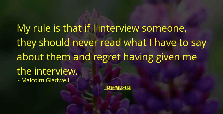 Short Vacation Sayings By Malcolm Gladwell: My rule is that if I interview someone, they should never read what I have