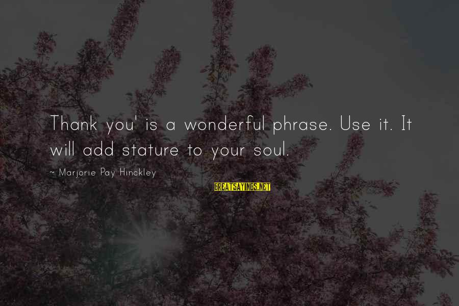 Short Vacation Sayings By Marjorie Pay Hinckley: Thank you' is a wonderful phrase. Use it. It will add stature to your soul.