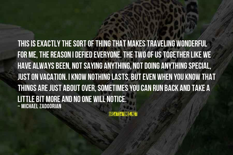Short Vacation Sayings By Michael Zadoorian: This is exactly the sort of thing that makes traveling wonderful for me, the reason