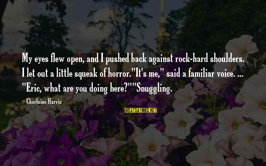Shoulders Back Sayings By Charlaine Harris: My eyes flew open, and I pushed back against rock-hard shoulders. I let out a